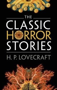 Classic Horror Stories by H.P. Lovecraft