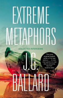 Extreme Metaphors Interviews with J.G. Ballard