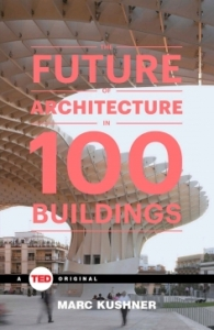 The Future of Architecure in 100 Buildings by Mark Kushner