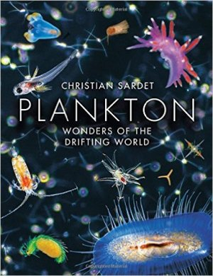 Plankton Wonders of the Drifting World by Christian Sardet